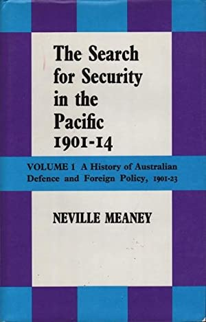 The Search for Security in the Pacific 1901-14: Volume 1 A History of Australian Defence and ...