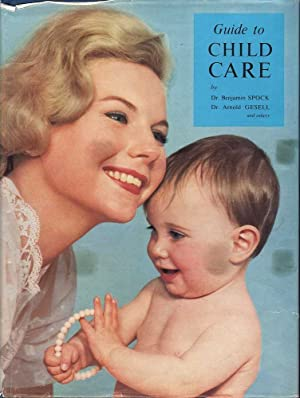 Guide to Child Care: Including a Collection of Expert Advice: Spock & Gesell, Benjamin / Arnold