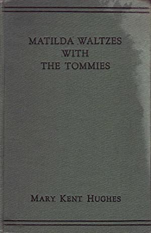Matilda Waltzes with the Tommies: Hughes, Mary Kent