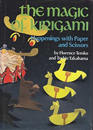 The Magic of Kirigami: Happenings with Paper and Scissors: Temko & Takahama, Florence / Toshie