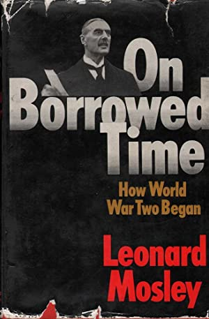 On Borrowed Time: How World War Two Began: Mosley, Leonard