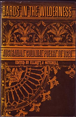 Bards in the Wilderness: Australian Colonial Poetry to 1920: Elliott & Mitchell (eds), Brian & ...