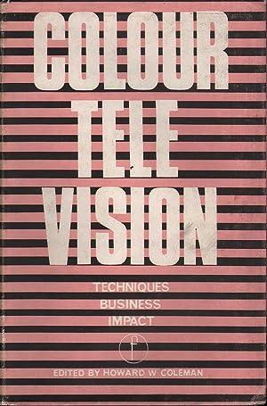 Colour Television: Techniques - Business - Impact: Coleman (ed.), Howard W.