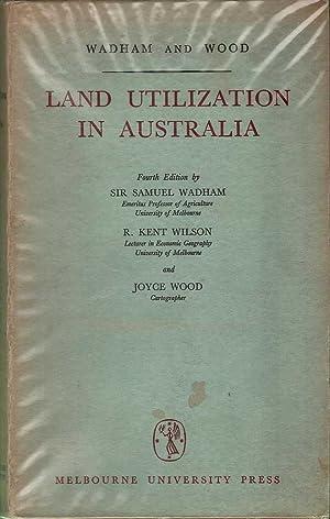 Land Utilization in Australia: Wadham, Wilson & Wood, Samuel, R. Kent & Joyce
