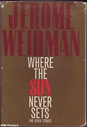 Where the Sun Never Sets and other stories: Weidman, Jerome
