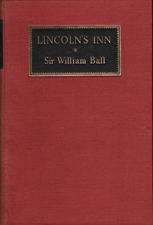 Lincoln's Inn: Its History and Traditions: Ball, William