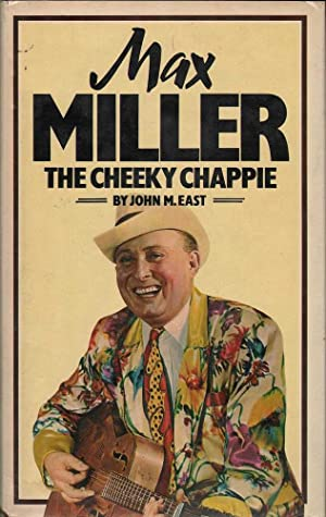 Max Miller, The Cheeky Chappie: East, John M.