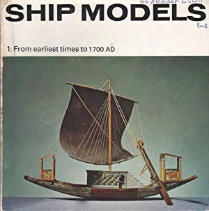 Ship Models 1: From Earliest Times to 1700 AD: Bathe, B. W.