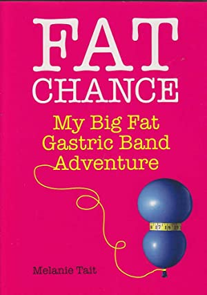 Fat Chance: My Big Fat Gastric Band Adventure