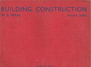 Building Construction Volume Three: McKay, W. B.