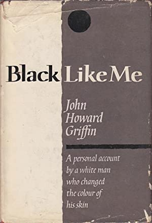 Black Like Me: A Personal Account by a White Man Who Changed the Colour of His Skin: Griffin, John ...