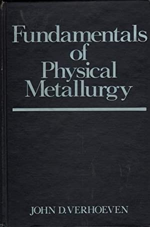 Fundamentals of Physical Metallurgy: Verhoeven, John D.