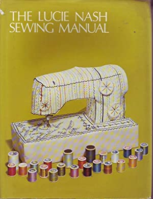 The Lucie Nash Sewing Manual: Nash, Lucie