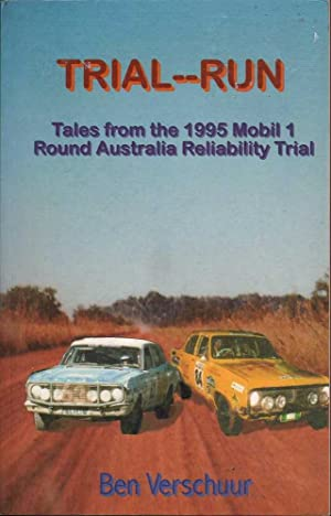 Trial-Run: Tales from the 1995 Mobil 1 Round Australia Reliability Trial: Verschuur, Ben