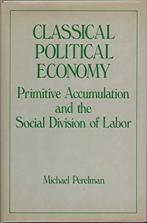 Classical Political Economy: Primitive Accumulation and the Social Division of Labor: Perelman, ...
