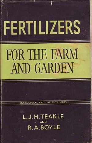 Fertilizers for the Farm and Garden: Teakle & Boyle, L. J. H. & R. A.