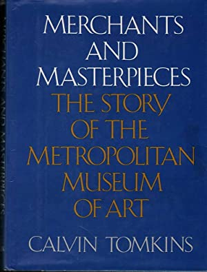 Merchants and Masterpieces (ex-lib): The Story of the Metropolitan Museum of Art: Tomkins, Calvin