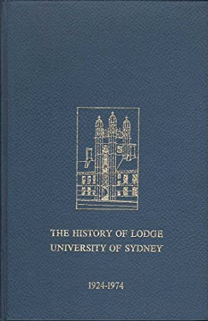 The History of Lodge University of Sydney: No. 544 United Grand Lodge of N.S.W. 1924-1974: Cramp & ...