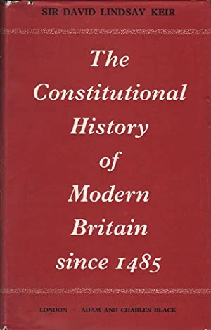 The Constitutional History of Modern Britain Since 1485: Keir, David Lindsay