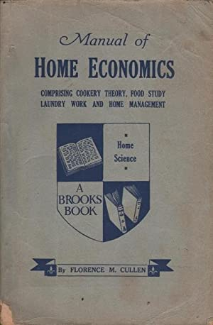 Manual of Home Economics: Comprising Cookery Theory, Food Study, Laundry Work and Home Management