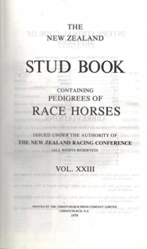 The New Zealand Stud Book Containing Pedigrees of Race Horses Vol.XXIII: Various
