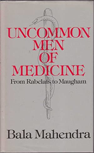 Uncommon Men of Medicine: From Rabelais to Maugham: Mahendra, Bala