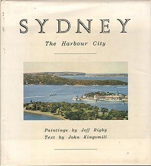 Sydney: The Harbour City: Kingsmill & Rigby, John / Jeff