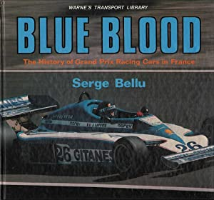 Blue Blood: The History of Grand Prix Racing Cars in France: Bellu, Serge