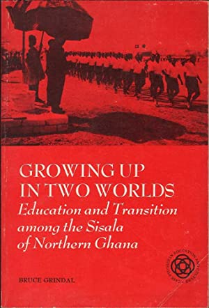 Growing Up in Two Worlds: Education and Transition Among the Sisala of Northern Ghana: Grindal, ...
