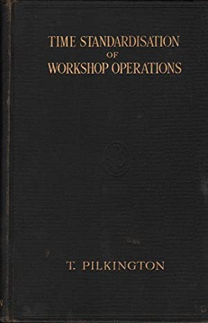 Time Standardisation of Workshop Operations: Pilkington, T.