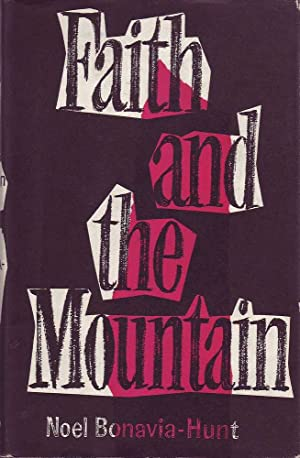 Faith and the Mountain (With Jacket): Bonavia-Hunt, Noel