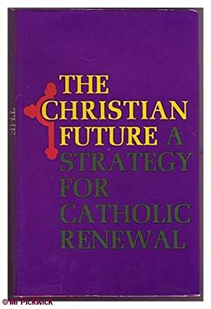 The Christian Future: A Strategy for Catholic Renewal: Kenny, Denis