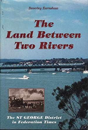 The Land Between Two Rivers: The St. George Districts in Federation Times: Earnshaw, Beverley