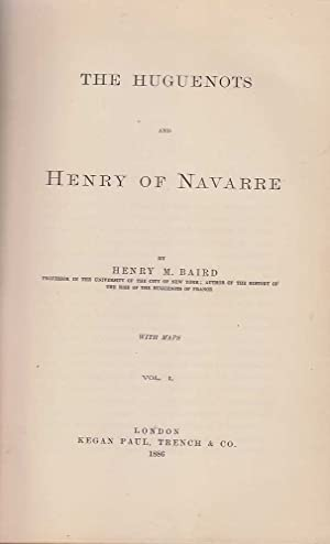 The Huguenots and Henry of Navarre: 2 Volumes: Baird, Henry M.