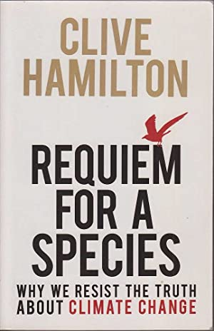 Requiem for a Species: Why We Resist the Truth About Climate Change: Hamilton, Clive