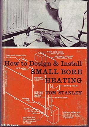 How to Design & Install Small Bore Heating: Stanley, Tom