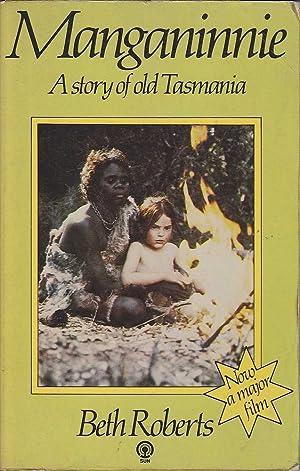 Manganinnie: A Story of Old Tasmania: Roberts, Beth