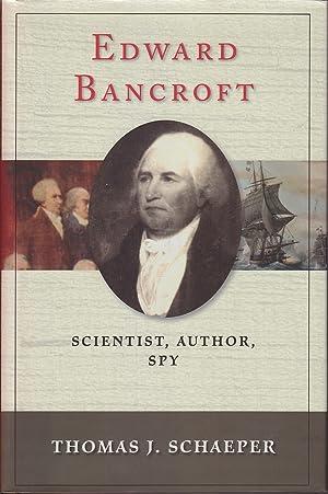 Edward Bancroft: Scientist, Author, Spy: Schaeper, Thomas J.