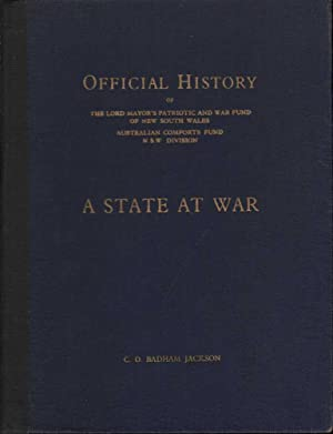 A State at War : The Official History of The Lord Mayor's Patriotic and War Fund of New South ...