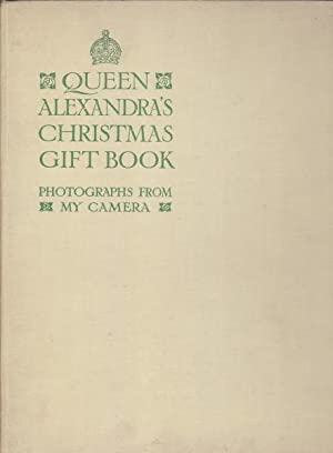 Queen Alexandra's Christmas Gift Book: Photographs From: Queen Alexandra