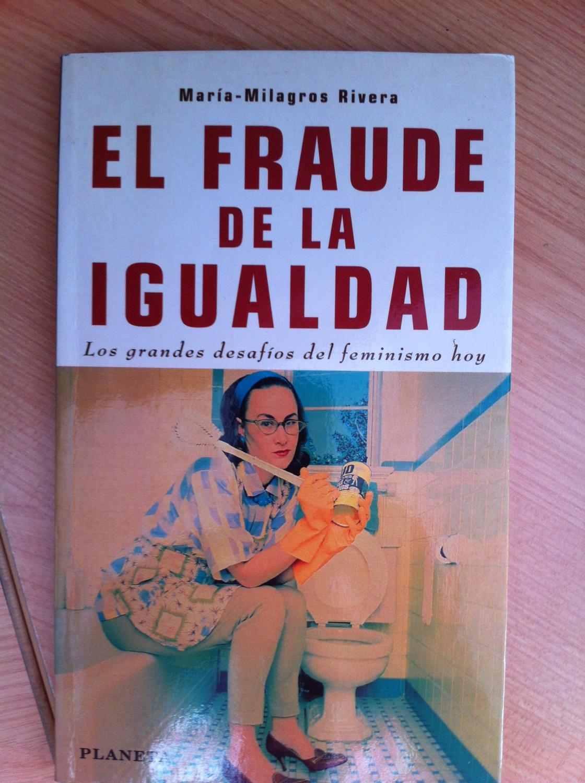 EL FRAUDE DE LA IGUALDAD. Los grandes desafíos del Feminismo hoy.: María Milagros Rivera
