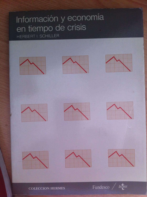 Información y Economía en Tiempo de Crisis - Schiller, Herbert