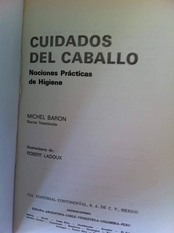 CUIDADOS DEL CABALLO. Nociones Prácticas de Higiene: BARON, MICHEL. Ilustraciones: Robert ...