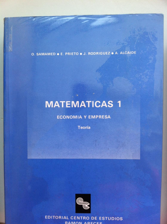 MATEMATICAS 1. Economia y Empresa. Teoria. - Samamed, O. / Prieto, E. / Rodriguez, J. / Alcaide, A.
