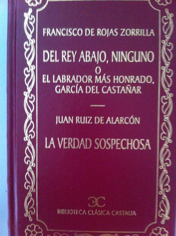 Del rey abajo, ninguno o El labrador más honrado, García del Castañar / La verdad sospechosa - Francisco de Rojas Zorrilla / Juan Ruiz de Alarcón