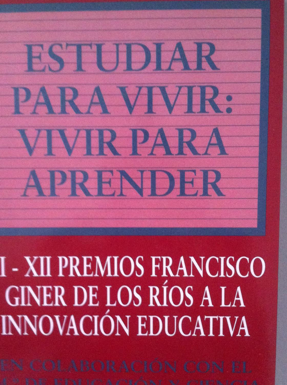 Estudiar para vivir, vivir para aprender. XI-XII Premios Francisco Giner de los Ríos a la Innovación Educativa. - VVAA