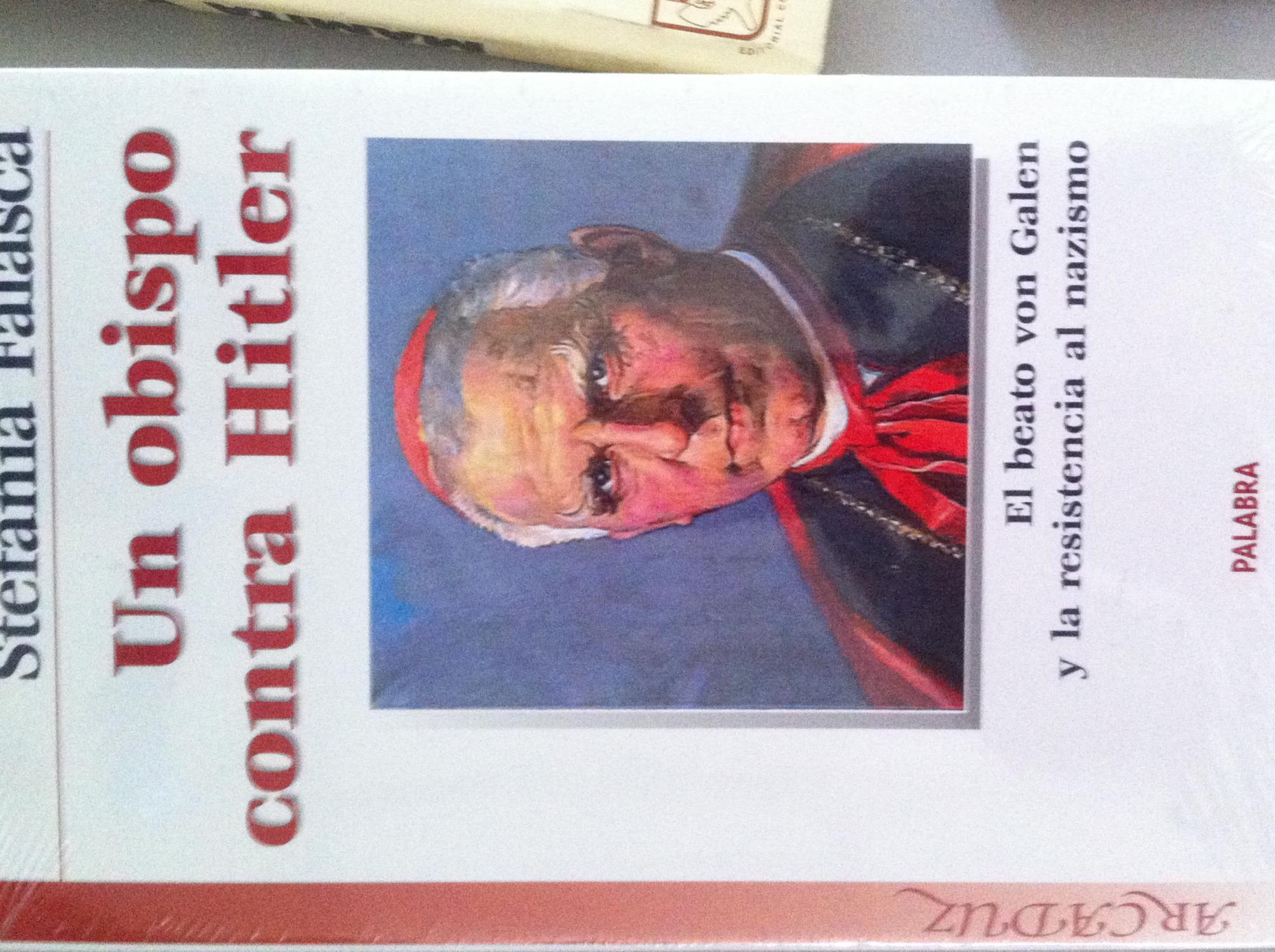 Un obispo contra Hitler. El beato von Galen y la resistencia del nazismo. - Falasca, Stefania