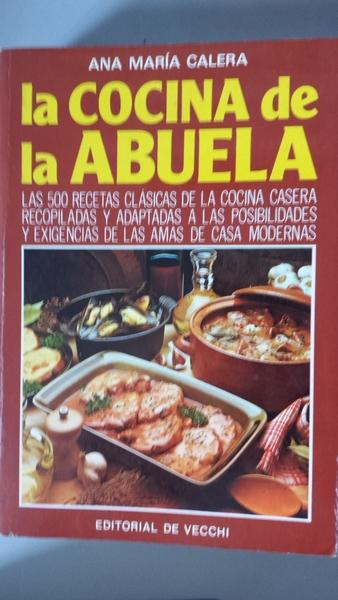 La Cocina De La Abuela Las 500 Recetas Clasicas De La Cocina Casera