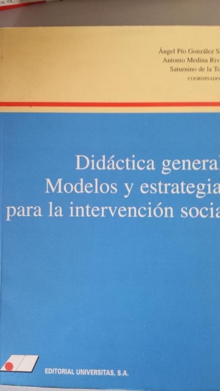 DIDÁCTICA GENERAL. Modelos y estrategias para la intervención social - Ángel Pío González Soto, Antonio Medina Rivilla y Saturnino de la Torre (coordinadores)