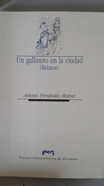 Un gallinero en la ciudad (Relatos) - Fernández Molina, Antonio